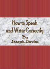 How to Speak and Write Correctly ebook by Joseph Devlin