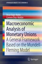 Macroeconomic Analysis of Monetary Unions - A General Framework Based on the Mundell-Fleming Model ebook by Oscar Bajo-Rubio,Carmen Díaz-Roldán