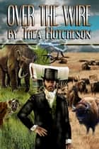 Over the Wire ebook by Thea Hutcheson