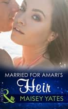 Married for Amari's Heir (Mills & Boon Modern) (One Night With Consequences, Book 9) ebook by Maisey Yates