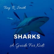 Sharks: A Guide for Kids audiobook by Tony R. Smith