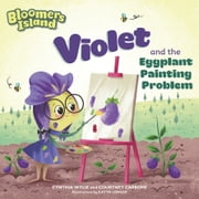 Violet and the Eggplant Painting Problem - Bloomers Island ebook by Cynthia Wylie, Katya Longhi