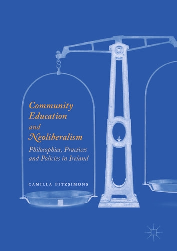 Community Education and Neoliberalism - Philosophies, Practices and Policies in Ireland ebook by Camilla Fitzsimons