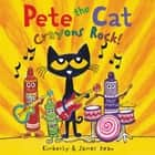 Pete the Cat: Crayons Rock! audiobook by James Dean, Kimberly Dean