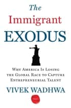 The Immigrant Exodus ebook by Vivek Wadhwa,Alex Salkever