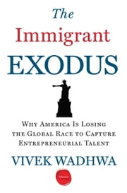 The Immigrant Exodus - Why America Is Losing the Global Race to Capture Entrepreneurial Talent ebook by Vivek Wadhwa,Alex Salkever