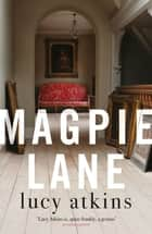 Magpie Lane - the most chilling and twisty read you'll read all year ebook by Lucy Atkins