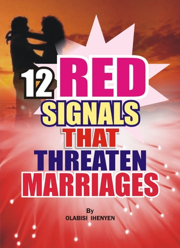 Twelve Red Signals That Threaten Marriages ebook by Olabisi Ihenyen