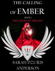 The Ancients Trilogy: The Calling of Ember ebook by Sarah Dzuris Anderson