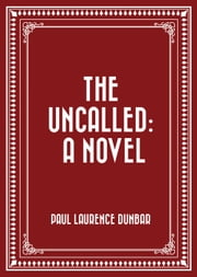 The Uncalled: A Novel ebook by Paul Laurence Dunbar