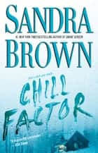 Chill Factor: A Novel ebook by Sandra Brown