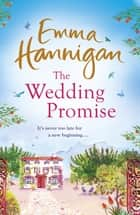 The Wedding Promise: Can a rambling Spanish villa hold the key to love? eBook by Emma Hannigan