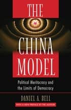 The China Model - Political Meritocracy and the Limits of Democracy ebook by Daniel A. Bell, Daniel A. Bell
