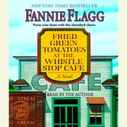 Fried Green Tomatoes at the Whistle Stop Cafe - A Novel audiobook by Fannie Flagg