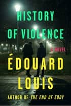 History of Violence - A Novel ebook by Édouard Louis, Lorin Stein