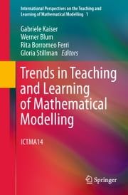 Trends in Teaching and Learning of Mathematical Modelling - ICTMA14 ebook by Gabriele Kaiser,Werner Blum,Rita Borromeo Ferri,Gloria Stillman