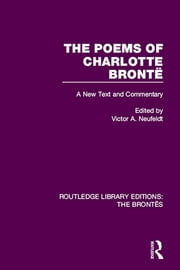 The Poems of Charlotte Brontë - A New Text and Commentary ebook by Victor A. Neufeldt