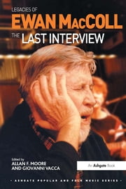 Legacies of Ewan MacColl - The Last Interview ebook by Giovanni Vacca,Allan F. Moore