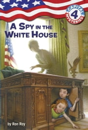 Capital Mysteries #4: A Spy in the White House ebook by Ron Roy,Timothy Bush