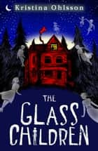 The Glass Children ebook by Kristina Ohlsson