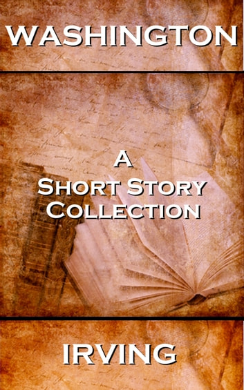 Washington Irving - A Short Story Collection ebook by Washington Irving