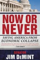 Now or Never ebook by Jim DeMint