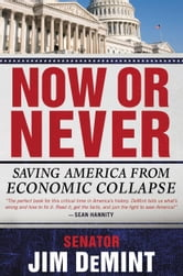 Now or Never - Saving America from Economic Collapse ebook by Jim DeMint