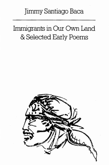 Immigrants in Our Own Land & Selected Early Poems ebook by Jimmy Santiago Baca