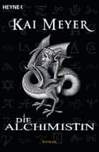 Die Alchimistin - Roman ebook by Kai Meyer