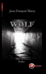 Wolf - Un thriller historique ebook by Jean-François Thiery