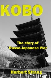 KOBO: The story of Russo-Japanese War ebook by Herbert Strang