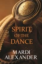 Spirit of the Dance ebook by Mardi Alexander