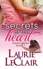Secrets Of The Heart (Book 1, The Heart Romance Series) ebook by Laurie LeClair