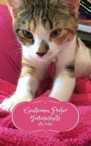 Gentlemen Prefer Tortoiseshells - Musings of a Cat #20 ebook by Lily Sanfey