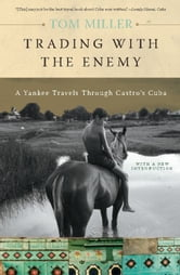 Trading with the Enemy - A Yankee Travels Through Castro's Cuba ebook by Tom Miller