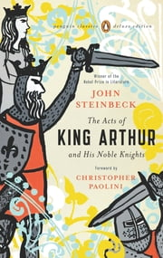 The Acts of King Arthur and His Noble Knights - (Penguin Classics Deluxe Edition) ebook by John Steinbeck,Christopher Paolini,Chase Horton