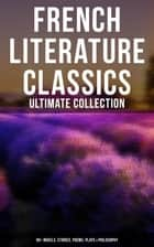 French Literature Classics - Ultimate Collection: 90+ Novels, Stories, Poems, Plays & Philosophy ebook by Marcel Proust, Guy de Maupassant, Charles Baudelaire,...