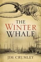 The Winter Whale ebook by Jim Crumley