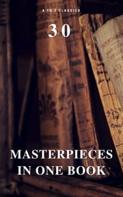30 Masterpieces in One Book (A to Z Classics) ebook by David Herbert Lawrence, Mary Shelley, Marcel Proust,...