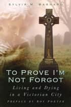 To Prove I'm Not Forgot ebook by Sylvia Barnard