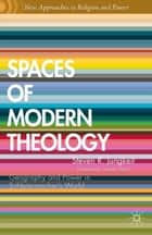 Spaces of Modern Theology - Geography and Power in Schleiermacher's World ebook by Graham Ward, S. Jungkeit