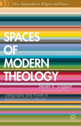 Spaces of Modern Theology - Geography and Power in Schleiermacher's World ebook by S. Jungkeit
