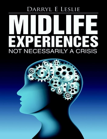Midlife Experiences: Not Necessarily a Crisis ebook by Darryl E Leslie