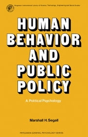 Human Behavior and Public Policy: A Political Psychology ebook by Segall, Marshall H.