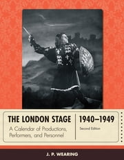 The London Stage 1940-1949 - A Calendar of Productions, Performers, and Personnel ebook by J. P. Wearing