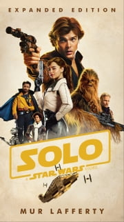 Solo: A Star Wars Story: Expanded Edition ebook by Mur Lafferty