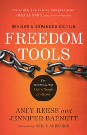 Freedom Tools - For Overcoming Life's Tough Problems ebook by Andy Reese,Jennifer Barnett,Neil Anderson