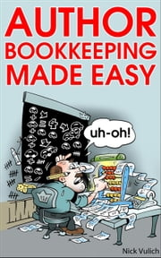 Author Bookkeeping Made Easy ebook by Nick Vulich