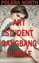 Art Student Gangbang Bundle ebook by Polera North