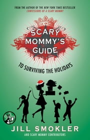 Scary Mommy's Guide to Surviving the Holidays ebook by Jill Smokler